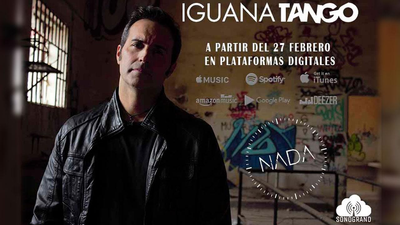 """""""NADA"""" - EL NUEVO SINGLE DE IGUANA TANGO"""