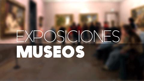 EXPOSICIONES Y MUSEOS