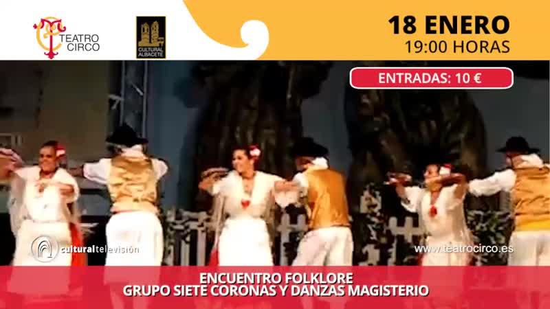 ENCUENTRO FOLKLORE | GRUPO SIETE CORONAS Y DANZAS MANCHEGAS MAGISTERIO