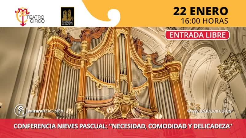 CONFERENCIA NIEVES PASCUAL: ''NECESIDAD, COMODIDAD Y DELICADEZA''