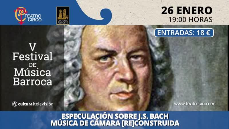 ESPECULACIÓN SOBRE J.S.BACH MÚSICA DE CÁMARA [RE] CONSTRUIDA