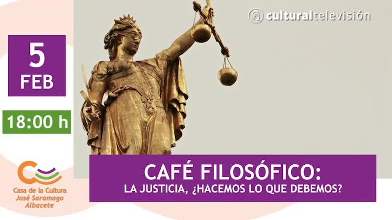 CAFÉ FILOSÓFICO: LA JUSTICIA, ¿HACEMOS LO QUE DEBEMOS?