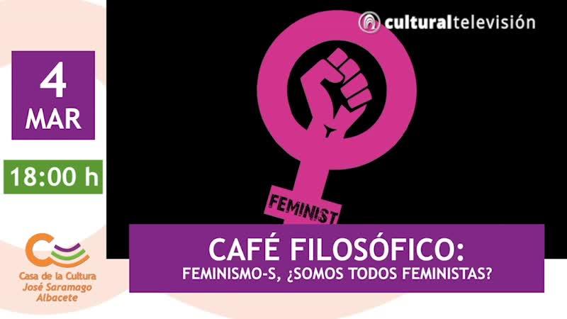 CAFÉ FILOSÓFICO: FEMINISMO-S, ¿SOMOS TODOS FEMINISTAS?