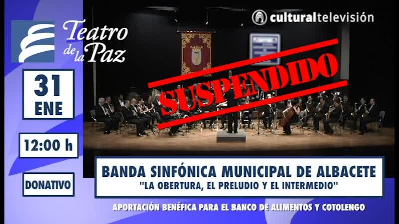 BANDA SINFÓNICA MUNICIPAL DE ALBACETE: ''LA OBERTURA, EL PRELUDIO Y EL INTERMEDIO''