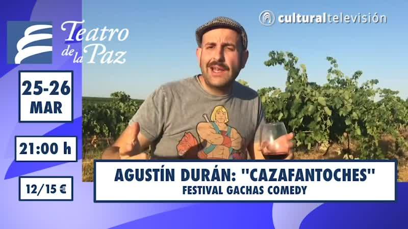 AGUSTÍN DURÁN: ''CAZAFANTOCHES'' · FESTIVAL GACHAS COMEDY