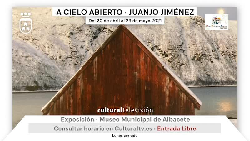 EXPOSICIÓN: ''A CIELO ABIERTO · JUANJO JIMÉNEZ''